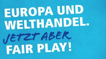 Europa und Welthandel. Jetzt aber fair play!