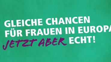 Gleiche Chancen für Frauen in Europa. Jetzt aber echt!
